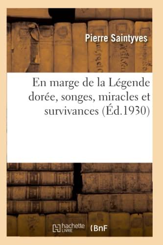En marge de la Légende dorée, songes, miracles et survivances: essai sur la formation de quelques thèmes hagiographiques - Saintyves, Pierre