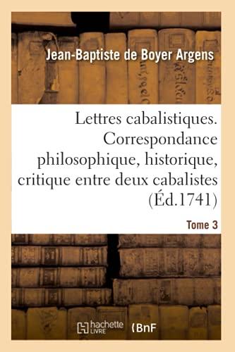 9782329354507: Lettres cabalistiques ou Correspondance philosophique, historique et critique: entre deux cabalistes, divers esprits élémentaires et le seigneur Astaroth. Tome 3 (Littérature) (French Edition)