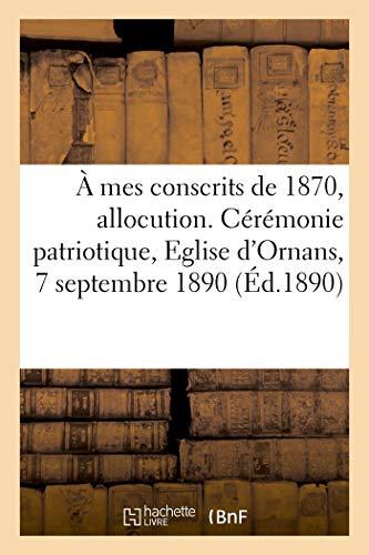 9782329553115: À mes conscrits de 1870, allocution. Cérémonie patriotique, Eglise d'Ornans, 7 septembre 1890