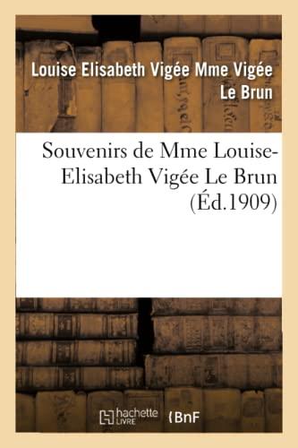 Souvenirs de Mme Louise-Elisabeth Vigée Le Brun: Le Brun, Louise