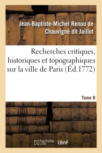 9782329578828: Recherches critiques, historiques et topographiques sur la ville de Paris. Tome 8: depuis ses commencements connus jusqu'à présent