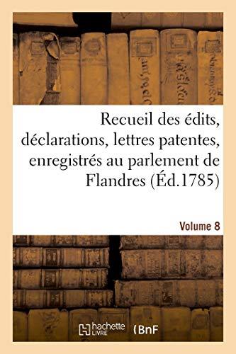 9782329604336: Recueil des édits, déclarations, lettres patentes, enregistrés au parlement de Flandres: des arrêts du Conseil d'État particuliers à son ressort. Volume 8