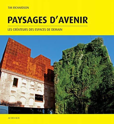 PAYSAGES D'AVENIR : LES CRÉATEURS DES ESPACES DE DEMAIN: RICHARDSON TIM