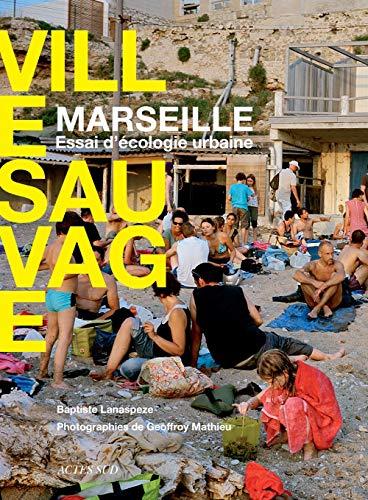 9782330002015: Marseille, ville sauvage ; essai d'écologie urbaine