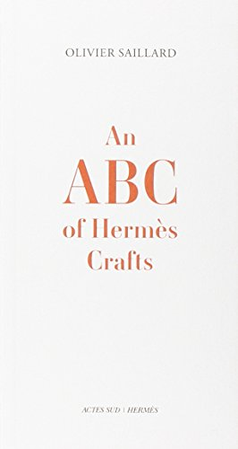 An Abc of Hermes Crafts 9782330002756 For the better part of the last two centuries, the name Hermès has been synonymous with the world's highest quality luxury goods--from the Paris company's original saddlery items of the 1800s to its famous silk scarves of the 1930s, to today's celebrity-endorsed Birkin bags. At present, the company operates workshops specializing in 16 distinct crafts--each employing experts of the highest order, from saddlers to tailors, perfumers, jewelers, hatmakers, cobblers, watchmakers and designers of printed silk or home decor. Within each craft, specific skills are broken into meticulously precise gestures, measurements and actions known by name only to the insiders. In this volume, authored by Olivier Saillard, director of the Galliera Museum of fashion in Paris, Hermès for the first time in its history reveals 100  previously unspoken  terms essential to its handcrafted ethos. With wit and poetry, Saillard explicates these terms, providing a glimpse into  a territory dedicated to the hands, its range and variety of activity often unsuspected, a never ending ballet of agile fingers steadily handling tools over tamed materials.