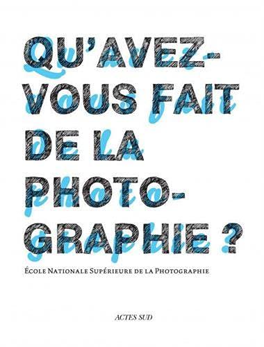 qu'avez-vous fait de la photographie ? 30 ans de l'école nationale supé...