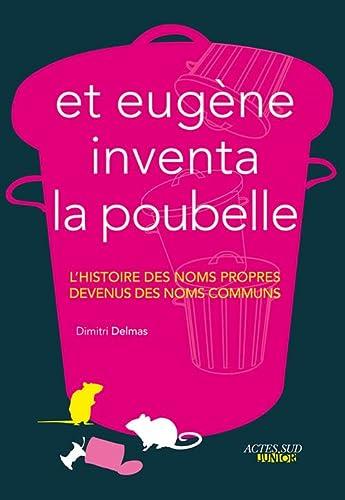 9782330009106: Et Eugène inventa la poubelle - L'histoire des noms propres devenus des noms communs