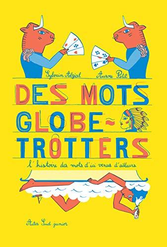 Des mots globe-trotters : L'histoire des mots: Sylvain Alzial