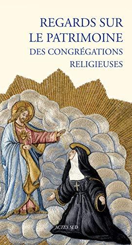 Regards sur le patrimoine des congrégations religieuses: Collectif