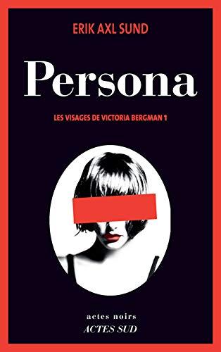 VISAGES DE VICTORIA BERGMAN (LES) T.01 : PERSONA: SUND ERIK AXL