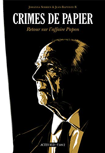 CRIMES DE PAPIER : RETOUR SUR L'AFFAIRE PAPON: SEBRIEN JOHANNA