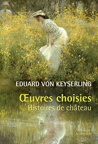 Oeuvres Choisies-Histoires de château: Eduard von Keyserling
