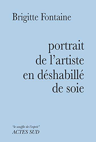 PORTRAIT DE L ARTISTE EN DESHABILLE DE S: FONTAINE BRIGITTE