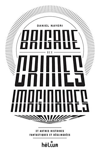 9782330012823: Brigade des Crimes Imaginaires-et autres histoires fantastiques et d�glingu�es