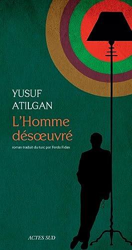 L'Homme désoeuvré: Atilgan, Yusuf