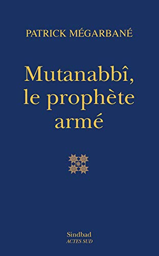 Mutanabbî, le prophète armé: Patrick Mégarbané