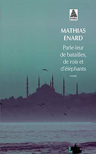 9782330015060: Parle-leur de batailles, de rois et d'éléphants - PRIX GONCOURT DES LYCEENS 2010