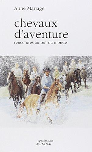 Cheval d'aventure : Une aventure humaine: Anne Mariage