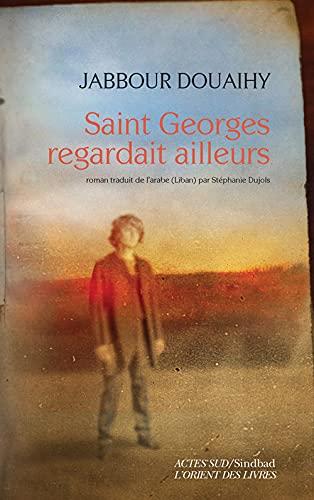 Saint Georges regardait ailleurs: Jabbour Douaihy