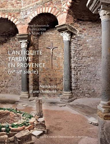 9782330016463: L'antiquité tardive en provence ( ive - vie siècle): Naissance d'une chrétienté (Beaux livres (as)) (French Edition)