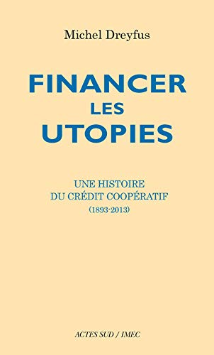 9782330017552: Financer les utopies : Une histoire du Crédit coopératif (1893-2013)
