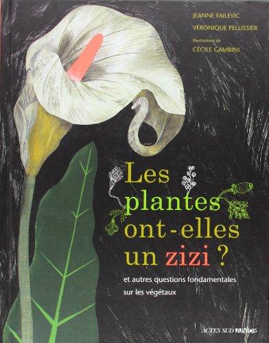 9782330018146: Les plantes ont-elles un zizi ? : ... et autres questions fondamentales sur les végétaux