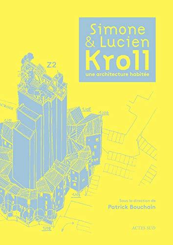 Simone et Lucien Kroll, une architecture habitée: Patrick Bouchain; Collectif
