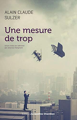 Une mesure de trop: Alain Claude Sulzer