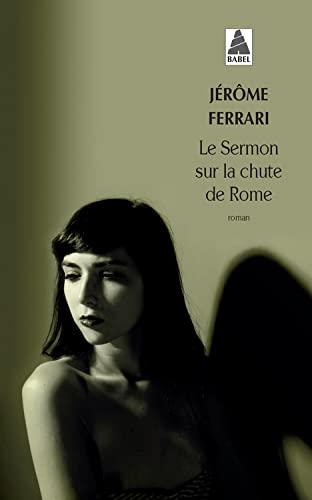 9782330022808: Le Sermon Sur La Chute De Rome (Prix Goncourt 2012) (French Edition)