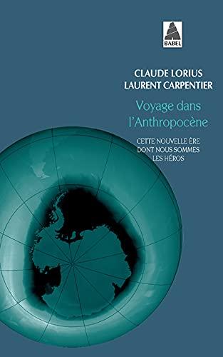 9782330024659: Voyage dans l'Anthropocène : Cette nouvelle ère dont nous sommes les héros