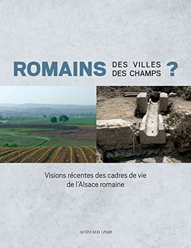 9782330027438: Romains des villes, romains des champs ? visions recentes des cadres de vie de l'Alsace romaine