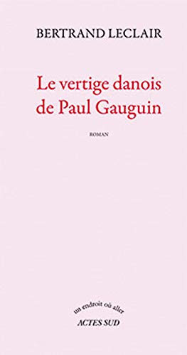 VERTIGE DANOIS DE PAUL GAUGUIN -LE-: LECLAIR BERTRAND
