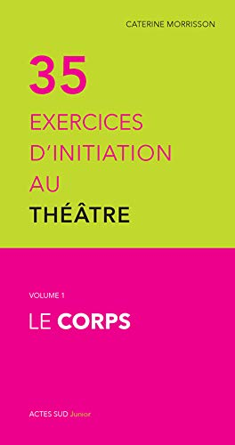 9782330029357: Trente cinq exercices d'initiation au theatre t1 le corps (ne)