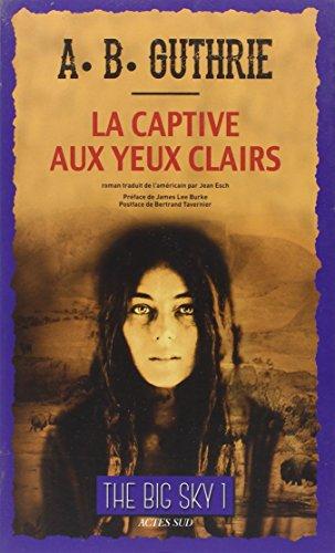 9782330032081: La captive aux yeux clairs roman (L'Ouest, le vrai)