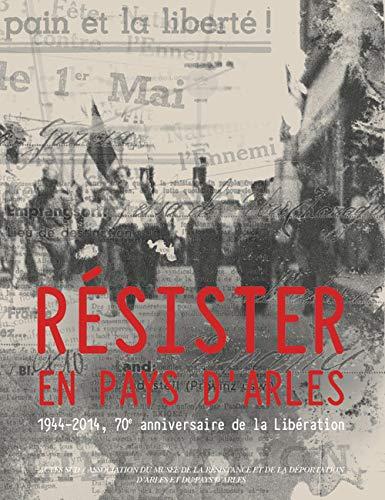 9782330032173: Résister en pays d'Arles : 1944-2014, 70e anniversaire de la Libération