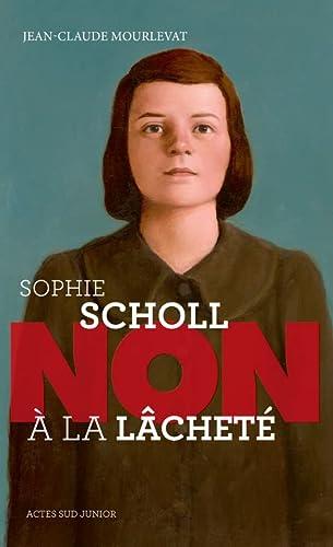 SOPHIE SCHOLL : NON À LA LACHETÉ N.É.: MOURLEVAT JEAN-CLAUDE
