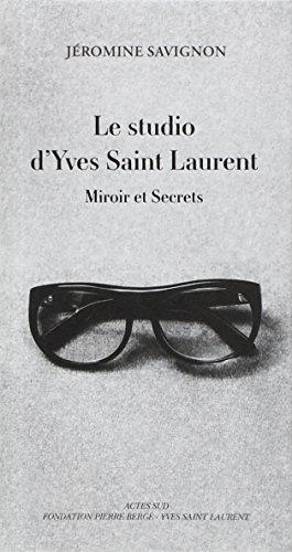 9782330034108: Le studio d'Yves Saint Laurent : Miroir et secrets