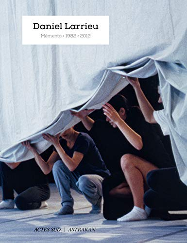 Daniel Larrieu : Memento 1982-2012
