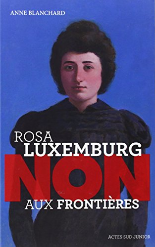 ROSA LUXEMBURG NON AUX FRONTIERES: BLANCHARD ANNE