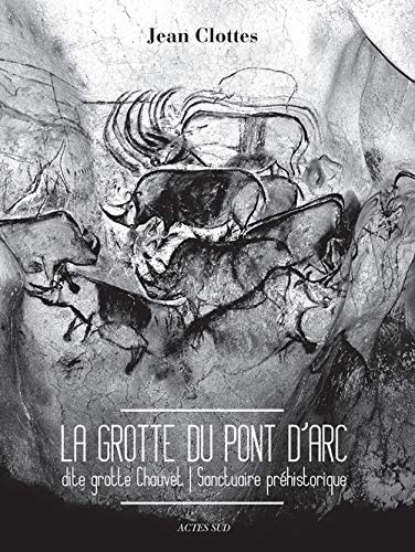 LA GROTTE DU PONT D'ARC, DITE GROTTE CHAUVET. SANCTUAIRE PRÉHISTORIQUE