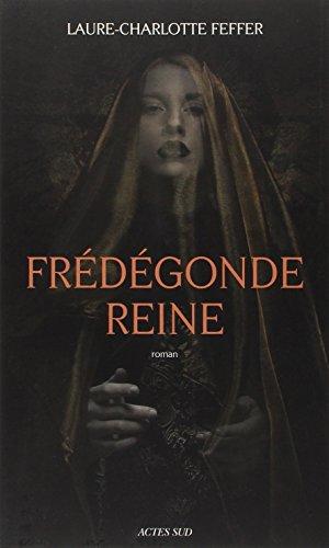 Frénégonde reine : Nouveaux récits des temps mérovingiens