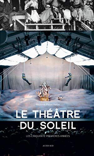 Le Théâtre du Soleil : Les cinqaunte premières années: Béatrice ...