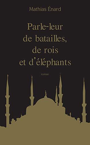 9782330037420: Parle-leur de batailles, de rois et d'éléphants