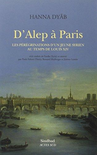 9782330037475: D'Alep à Paris : Les pérégrinations d'un jeune Syrien au temps de Louis XIV