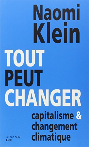 TOUT PEUT CHANGER -CAPITALISME ET CHANGE: KLEIN NAOMI