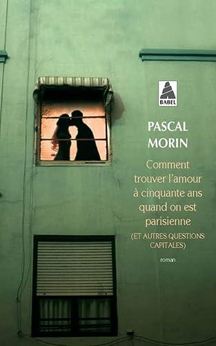 9782330051198: Comment trouver l'amour à cinquante ans quand on est parisienne : (Et autres questions capitales)