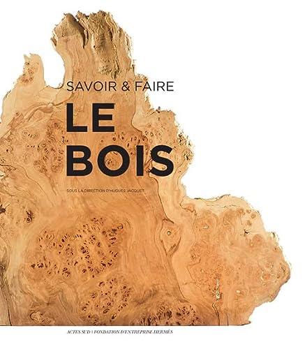 SAVOIR & FAIRE : LE BOIS: JACQUET HUGUES