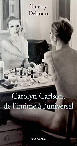 9782330053314: Carolyn Carlson, de l'intime à l'universel