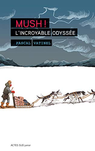 MUSH ! L INCROYABLE ODYSSEE: VATINEL PASCAL