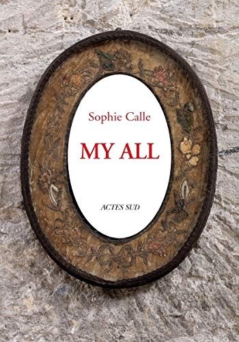 Sophie Calle: My All (Hardcover): Sophie Calle